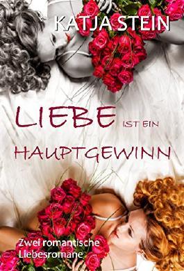 Liebe ist ein Hauptgewinn/ Natürlich gibts ein Happy End: Doppelband - zwei romantische Liebesromane