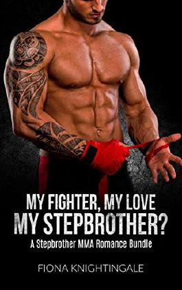 MMA ROMANCE: My Fighter, My Love, My Stepbrother? (Mixed Martial Arts Alpha male Taboo Romance Bundle) (Contemporary Sports Short Stories)