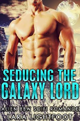 ROMANCE: ALIEN ROMANCE: Seducing The Galaxy Lord (Paranormal Sci Fi Alpha Male Romance) (Paranormal Science Fiction Fantasy Romance)