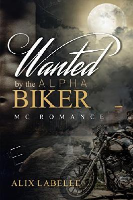 MC ROMANCE: Wanted by the Alpha Biker (Motorcycle Club Alpha Male Bad Boy Romance) (MC Romantic Suspense Contemporary New Adult Short Stories)