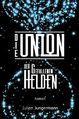 Die Union der gefallenen Helden (Union-Trilogie 2)