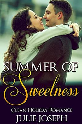 ROMANCE: CLEAN ROMANCE: Summer of Sweetness (Sweet Inspirational Contemporary Romance) (New Adult Clean Fantasy Short Stories)