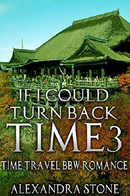TIME TRAVEL ROMANCE: If I could turn back time 3 (Historical Scottish Time Travel Romance BBW) (Sci fi Science Fiction Highlander Time Traveller)