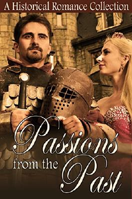 HISTORICAL ROMANCE: MAIL ORDER BRIDES: Passions From The Past Collection (Regency Western Royalty Duchess Romance) (Victorian Frontier Arranged Marriage Romance)