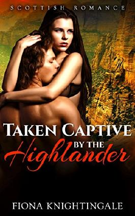 ROMANCE: Taken Captive by the Highlander (Scottish Alpha Male Romance) (Historical Military Medieval Short Stories)