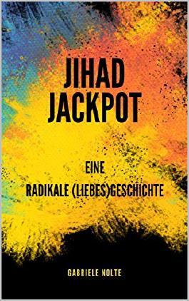 Jihad Jackpot: Eine radikale (Liebes)Geschichte