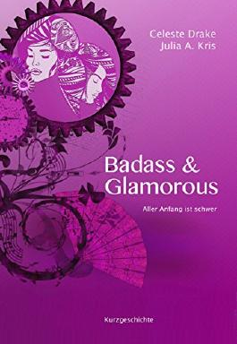 Badass & Glamorous: Aller Anfang ist schwer