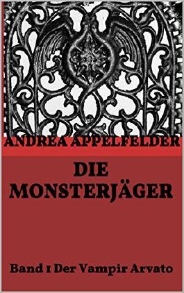 Die Monsterjäger: Band 1 Der Vampir Arvato