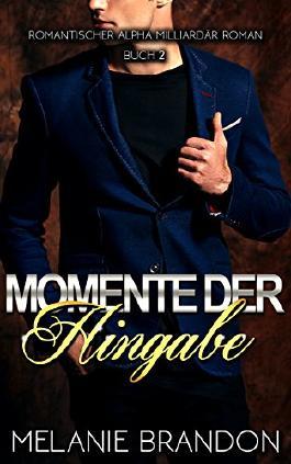 Momente Der Hingabe: Romantischer Alpha Milliardär Roman (Momente-Reihe Buch 2)