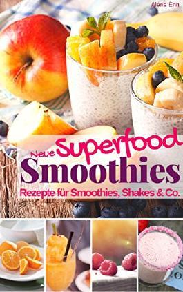 Smoothie Rezeptbuch Neue Superfood Smoothies & Shakes: Das Rezeptbuch: Rezepte für Superfood Smoothie, Shakes & Co. mit Powerfoods zum Abnehmen, Entschlacken, ... & Wohlfühlen (Gesund & Fit mit Smoothies 2)