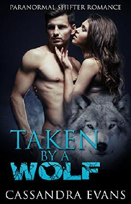 ROMANCE: SHIFTER ROMANCE: Taken By A Wolf (Shape Shifter Paranormal Pregnancy Romance) (New Adult Fantasy Romance Short Stories)