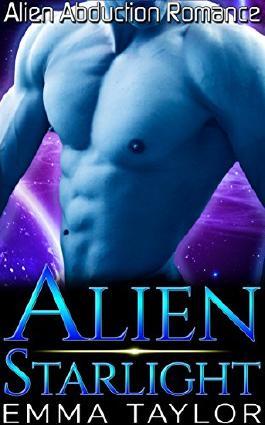 Alien Romance: Alien Starlight (Scifi Alien Abduction Invasion Space Warrior Cyborg Romance) (Science Fiction & Fantasy Adventure Romance Short Stories)