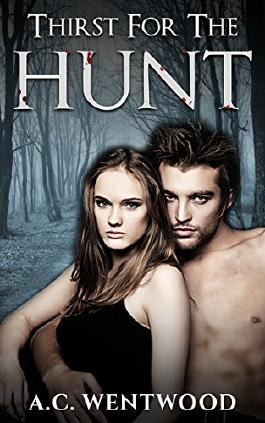 VAMPIRE ROMANCE: ALPHA MALE ROMANCE: Thirst For The Hunt (Paranormal Protector Romance) (New Adult Fantasy Romance Short Stories)
