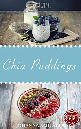 Das Chia Pudding Buch 50+ leckere und gesunde Rezepte für jeden Tag. Gesund, Schlank und Schön Mehr Energie! Einfach Wohlfühlen! Einfach abnehmen! (Diät, ... Samen, Chiasamen, Clean Eating Superfood)