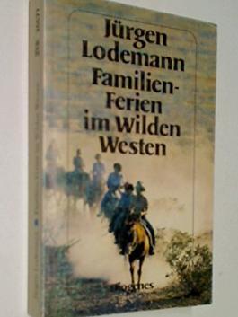 Familien- Ferien im Wilden Westen. Reisetagebuch. detebe 20577 ; 9783257205770 , 3257205775