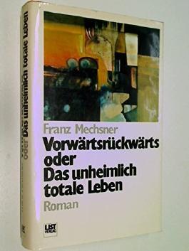 Vorwärtsrückwärts oder das unheimlich totale Leben : Roman ; 3471781587