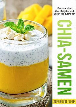 Superfood Power: Chia-Samen: Der kompakte Chia-Ratgeber und Superfood-Kochbuch