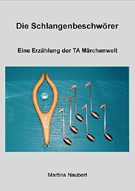 Die Schlangenbeschwörer: Märchenwelt der Transaktionsanalyse (TA Märchenwelt 9)