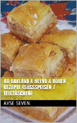 40 BAKLAVA & HELVA & BÖREK REZEPTE (Süßspeisen / Teigtaschen): TÜRKISCH BACKEN / KOCHEN