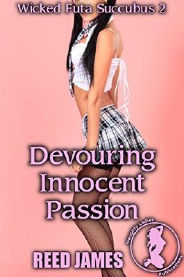 Devouring Innocent Passion (Wicked Futa Succubus 2)(Futa-on-Female, Supernatural, College, Sorority, First Time Erotica)