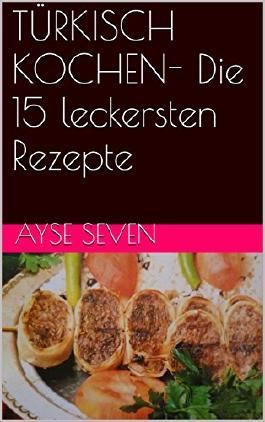 TÜRKISCH KOCHEN- Die 15 leckersten Rezepte