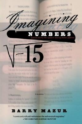 Imagining Numbers: (particularly the square root of minus fifteen) by Barry Mazur (2004-02-01)