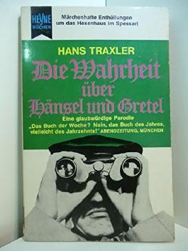 Die Wahrheit über Hänsel und Gretel. Die Dokumentation des Märchens der Brüder Grimm. Eine glaubwürdige Parodie