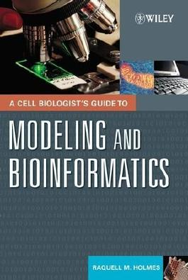 A Cell Biologist's Guide to Modeling and Bioinformatics by Raquell M. Holmes (2007-12-19)