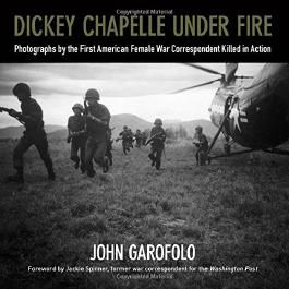 Dickey Chapelle Under Fire: Photographs by the First American Female War Correspondent Killed in Action by John Garofolo (2015-10-14)