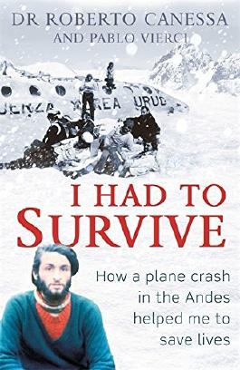 I Had to Survive: How a plane crash in the Andes helped me to save lives by Dr Dr. Roberto Canessa (2016-03-03)