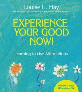 Experience Your Good Now!: Learning to Use Affirmations by Louise Hay (2010-05-15)