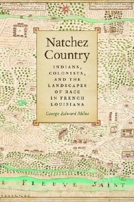 Natchez Country: Indians, Colonists, and the Landscapes of Race in French Louisiana (Early American Places Ser.) by George Milne (2015-03-15)