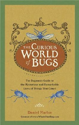 The Curious World of Bugs: The Bugman's Guide to the Mysterious and Remarkable Lives of Things That Crawl by Daniel Marlos (2010-10-05)