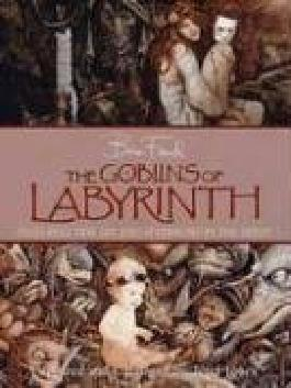 The Goblins of Labyrinth by Brian Froud (2006-09-01)