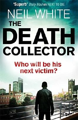The Death Collector by Neil White (2014-01-01)