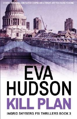 Kill Plan: Ingrid Skyberg FBI Thrillers Book 3 by Eva Hudson (2014-08-12)