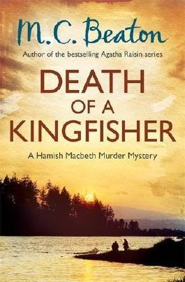 Death of a Kingfisher (Hamish Macbeth) by M. C. Beaton M C Beaton