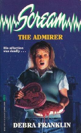 The Admirer (Scream) by Debra Franklin (1994-02-01)