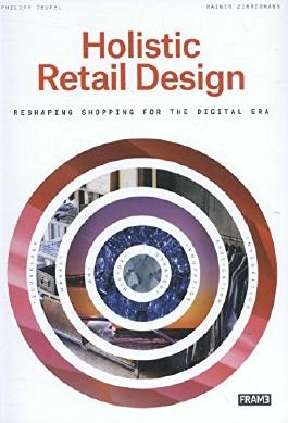 Holistic Retail Design: Reshaping Shopping for the Digital Era by Rainer Zimmermann (2015-11-24)