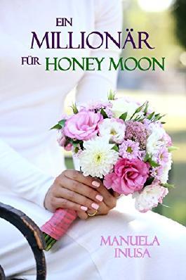Ein Millionär für Honey Moon: Liebesroman