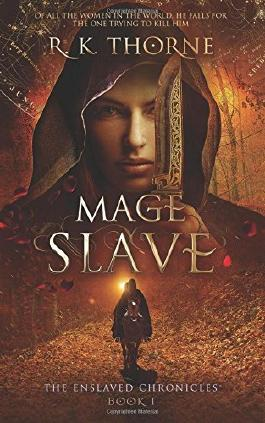 Mage Slave: Volume 1 (The Enslaved Chronicles) by R. K. Thorne (2016-07-29)