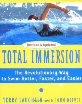 Total Immersion: The Revolutionary Way To Swim Better, Faster, and Easier by Terry Laughlin (2004-06-21)