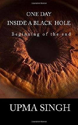 One Day Inside A Black Hole: Beginning of the end by Upma Singh (2016-06-04)