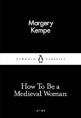 How To Be a Medieval Woman (Penguin Little Black Classics) by Margery Kempe (2016-03-03)