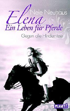 Elena - Ein Leben f??r Pferde 01: Gegen alle Hindernisse by Nele Neuhaus (2011-03-06)