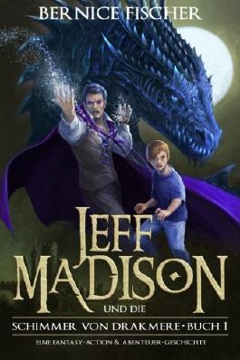 Jeff Madison und die Schimmer von Drakmere: Eine Fantasy-Action & Abenteuer-Geschichte: Volume 1 (Buch 1) by Bernice Fischer (2015-09-21)