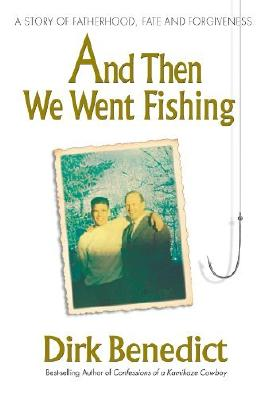 And Then We Went Fishing: A Story of Fatherhood, Fate and Forgiveness by Dirk Benedict (2007-09-15)