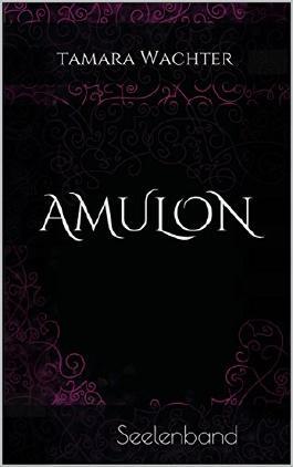 Amulon: Seelenband (Die Traumwandler-Saga 1)