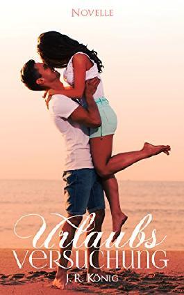 Urlaubsversuchung: Liebesroman (Kurzroman)