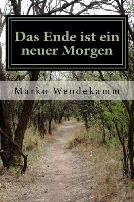 Das Ende ist ein neuer Morgen: ... die andere Seite ... by Marko Wendekamm (2016-01-24)